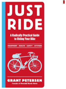 Just Ride by Grant Petersen
